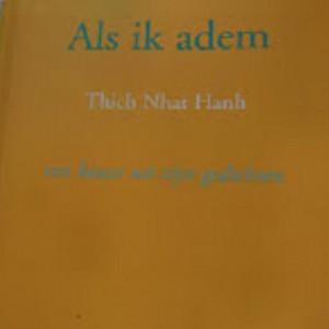 Als_ik_adem_2a5e5cdf64b247fe17ade3e4965579f6 'Als ik adem', gedichtenbundel Thich Nhat Hanh opnieuw uitgegeven - Leven in Aandacht